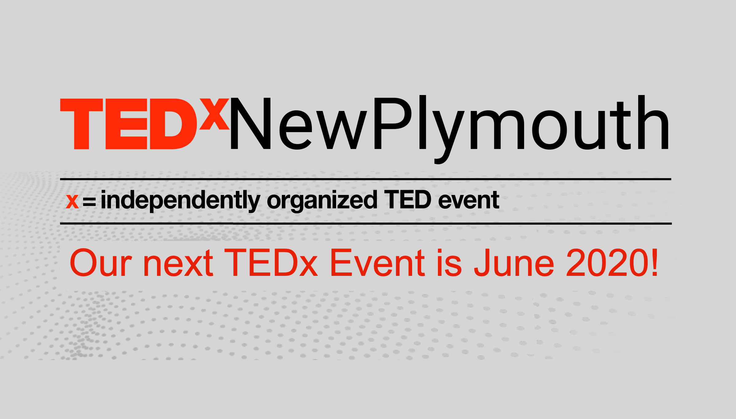 TEDxNewPlymouth - x = independently organized TED event - 22nd July 2018 at 4th Wall Theatre - 10 AM to 4PM (lunch and afternoon tea provided)